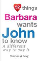 52 Things Barbara Wants John To Know by J. L. Leyva