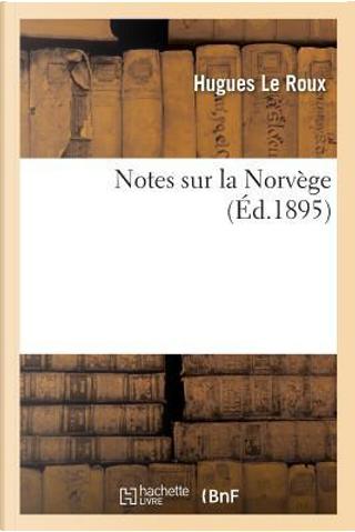 Notes Sur la Norvege by Le Roux Hugues