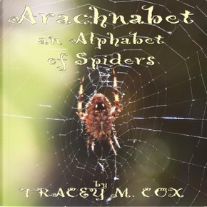 Arachnabet- an Alphabet of Spiders by Tracey M Cox