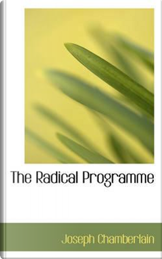 The Radical Programme by Joseph Chamberlain