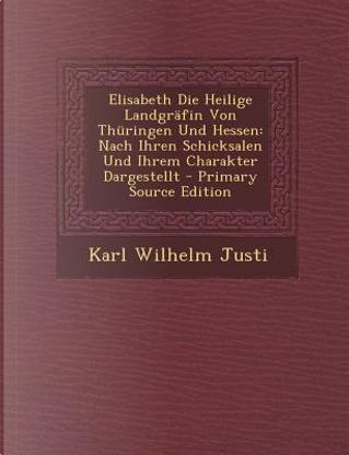 Elisabeth Die Heilige Landgrafin Von Thuringen Und Hessen by Karl Wilhelm Justi