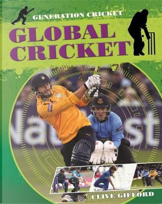 Global Cricket by CLIVE GIFFORD