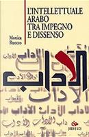 L'intellettuale arabo tra impegno e dissenso by Monica Ruocco