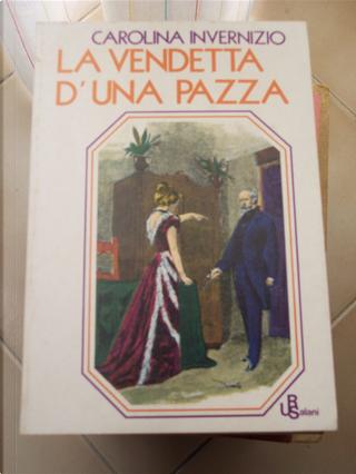 La vendetta di una pazza by Carolina Invernizio