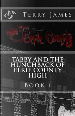 Tabby and the Hunchback of Eerie County High by Terry James