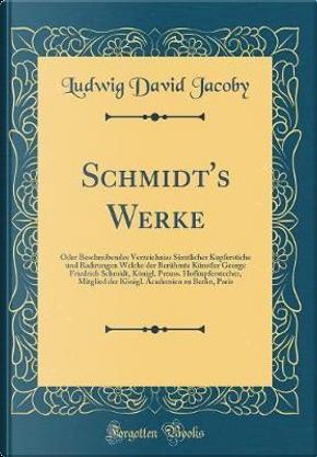 Schmidt's Werke by Ludwig David Jacoby