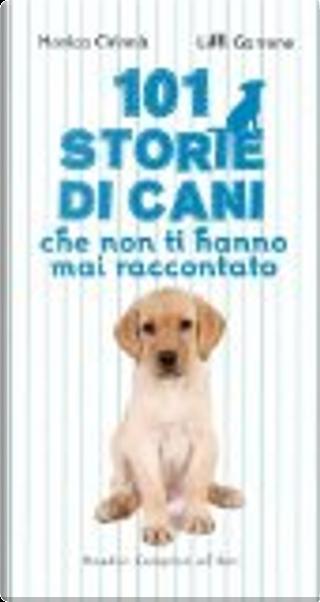 101 storie di cani che non ti hanno mai raccontato by Lilli Garrone, Monica Cirinnà