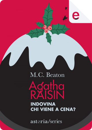 Agatha Raisin. Indovina chi viene a cena? by M. C. Beaton