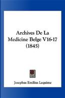 Archives de La Medicine Belge V16-17 (1845) by Josephus Emilius Lequime