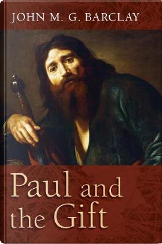 Paul and the Gift by John M. G. Barclay