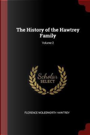 The History of the Hawtrey Family; Volume 2 by Florence Molesworth Hawtrey