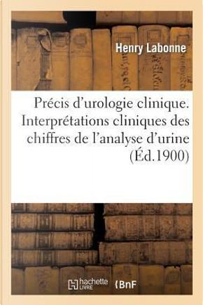 Precis d'Urologie Clinique. Interpretations Cliniques des Chiffres de l'Analyse d'Urine by Labonne-H