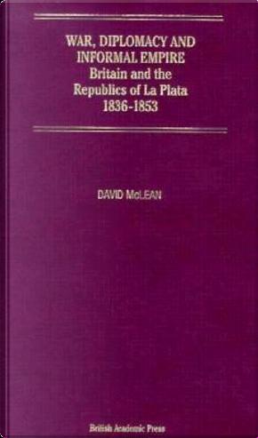 War, Diplomacy and Informal Empire by David McLean