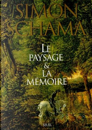 Le paysage et la mémoire by Simon Schama