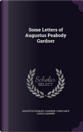 Some Letters of Augustus Peabody Gardner by Augustus Peabody Gardner