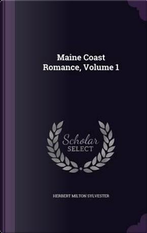 Maine Coast Romance, Volume 1 by Herbert Milton Sylvester