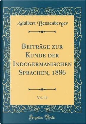 Beiträge zur Kunde der Indogermanischen Sprachen, 1886, Vol. 11 (Classic Reprint) by Adalbert Bezzenberger