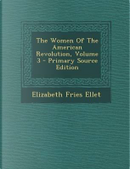 The Women of the American Revolution, Volume 3 by Elizabeth Fries Ellet