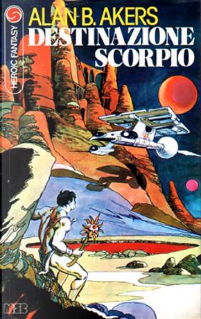 Destinazione Scorpio by Alan Burt Akers