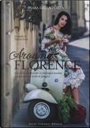 Around Florence. Una storia d'amore per la campagna toscana con più di 100 ricette di famiglia. Ediz. illustrata by Csaba Dalla Zorza