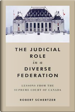The Judicial Role in a Diverse Federation by Robert Schertzer