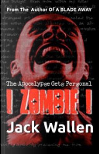I Zombie I by Jack Wallen
