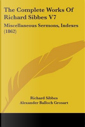 The Complete Works Of Richard Sibbes by Richard Sibbes