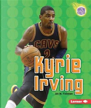 Kyrie Irving by Jon M. Fishman