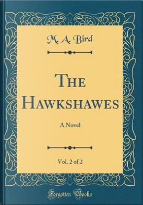 The Hawkshawes, Vol. 2 of 2 by M. A. Bird