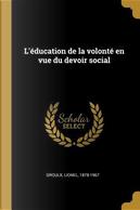 L'Éducation de la Volonté En Vue Du Devoir Social by Lionel Adolphe Groulx