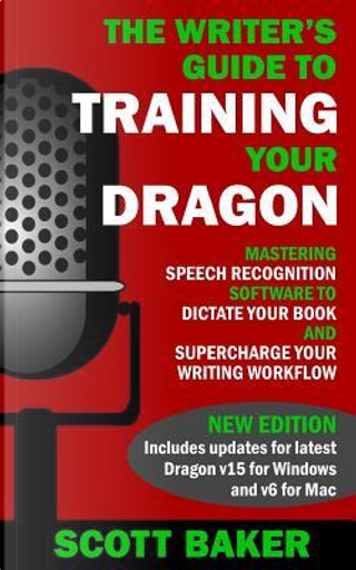 The Writer's Guide to Training Your Dragon by Scott Baker