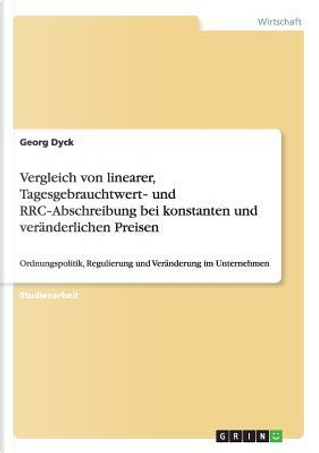 Vergleich von linearer, Tagesgebrauchtwert- und RRC-Abschreibung bei konstanten und veränderlichen Preisen by Georg Dyck