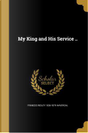 MY KING & HIS SERVICE by Frances Ridley 1836-1879 Havergal