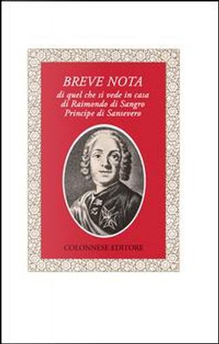 Breve nota di quel che si vede in casa di Raimondo di Sangro principe di Sansevero by Anonimo Del Xviii Secolo