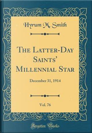 The Latter-Day Saints' Millennial Star, Vol. 76 by Hyrum M. Smith