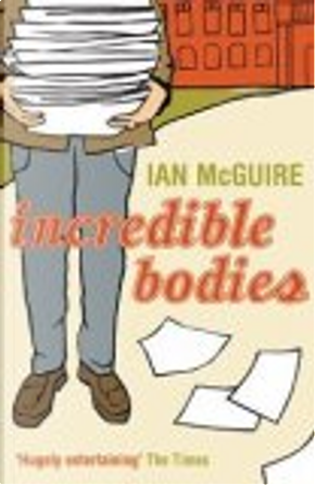 Incredible Bodies by Ian McGuire