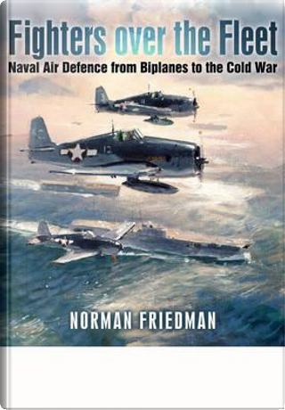 Fighters Over the Fleet by Norman Friedman