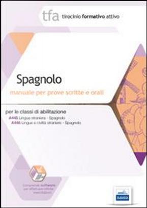 TFA. Spagnolo. Manuale per le prove scritte e orali classi A445 e A446 by Aa. VV.