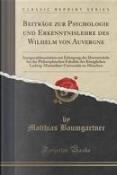 Beiträge zur Psychologie und Erkenntnislehre des Wilhelm von Auvergne by Matthias Baumgartner