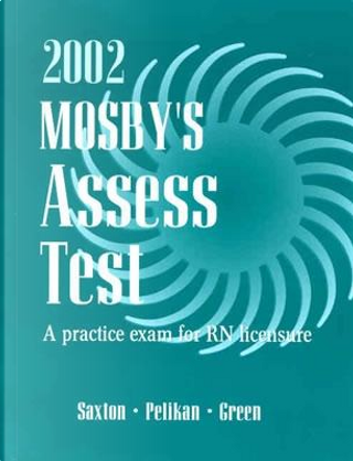 Mosby's 2002 Unsecured AssessTest by Dolores F. Saxton RN  BSEd  MA  MPS  EdD