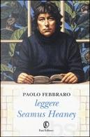 Leggere Seamus Heaney by Paolo Febbraro