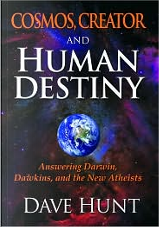 Cosmos, Creator and Human Destiny by Dave Hunt