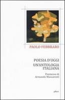 Poesia d'oggi. Un'antologia italiana by Paolo Febbraro
