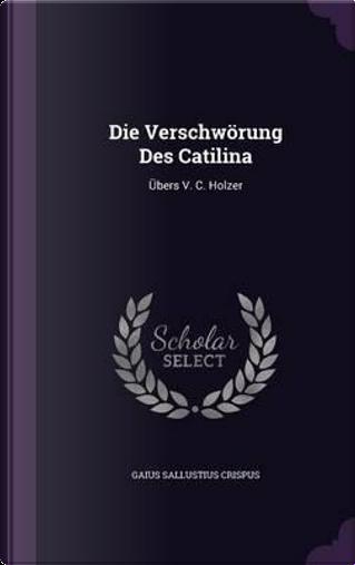 Die Verschworung Des Catilina by Gaius Sallustius Crispus