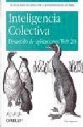 Inteligencia colectiva. Desarrollo de aplicaciones web 2.0/ Collective Intelligence. Web 2.0 Application Development by Toby Segaran