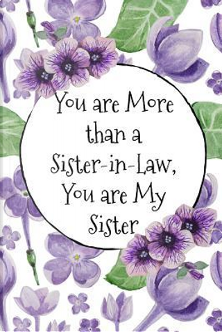 You Are More than a Sister-in-Law You Are My Sister by Folio Dreams