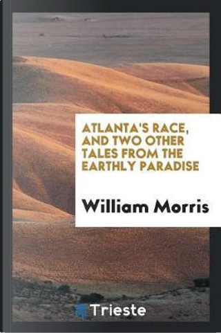 Atlanta's race, and two other tales from The earthly paradise by William Morris
