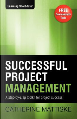 Successful Project Management by Catherine Mattiske
