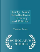 Forty Years' Recollections by Thomas Frost