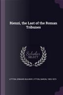 Rienzi, the Last of the Roman Tribunes by EDWARD BULWER LYTTON LYTTON